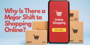 Why Is There a Major Shift to Shopping Online